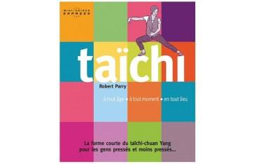 Taïchi, à tous âge, à tout moment, en tout lieu, mini-guides express - Robert Parry