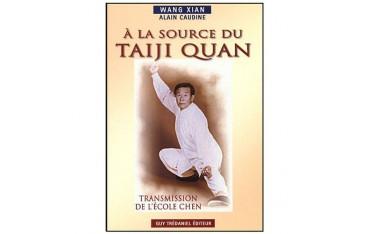 A la source du Taiji Quan, transmission de l'école Chen - Wang Xian & Alain Caudine