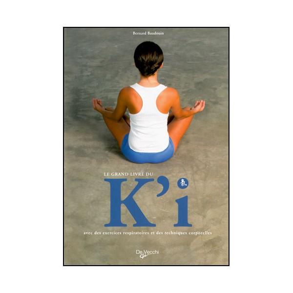 Le grand livre du K'i, exercices respir. et tech. corp. - B. Baudouin