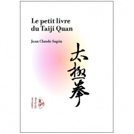 Le petit livre du Taiji Quan - Jean claude Sapin