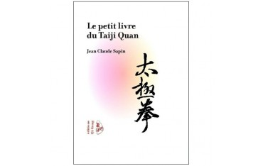 Le petit livre du Tai Ji Quan - Jean claude Sapin