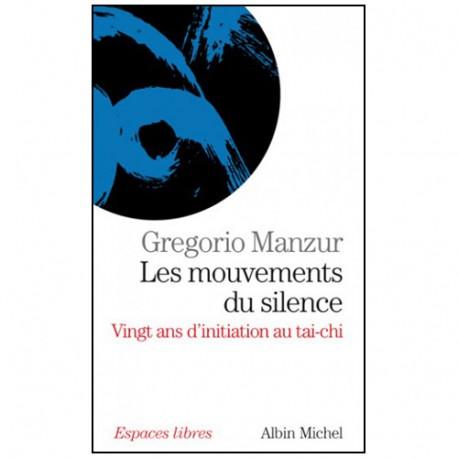 Les mouvements du silence, 20 ans d'initiation au Tai-Chi - Manzur