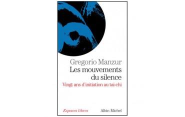 Les mouvements du silence, vingt ans d'initiation au Tai-Chi - Gregorio Manzur