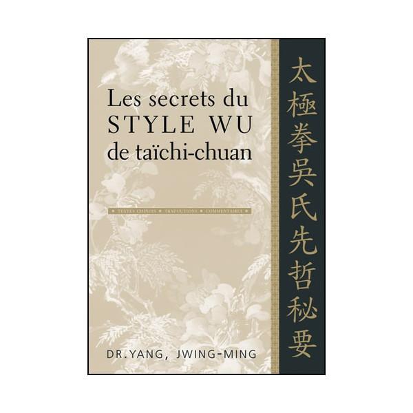 Les secrets du Style Wu de taïchi-chuan - Yang Jwing Ming