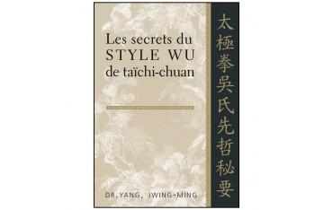 Les secrets du style Wu de taïchi-chuan - Dr Yang Jwing-Ming