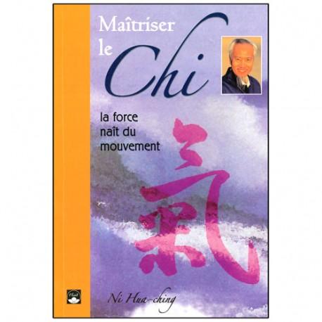 Maîtriser le Chi, la force naît du mouvement - Ni Hua-Ching