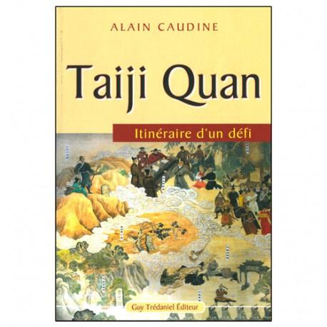 Taiji Quan itinéraire d'un défi - Alain Caudine