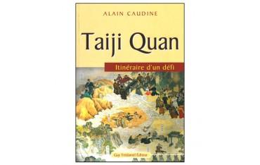 Taiji Quan, itinéraire d'un défi - Alain Caudine