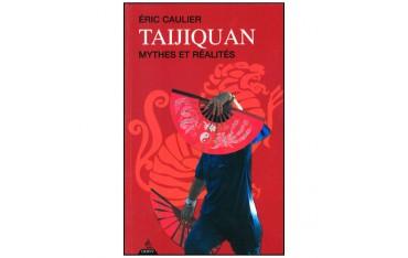 Taijiquan, mythes et réalités - Eric Caulier