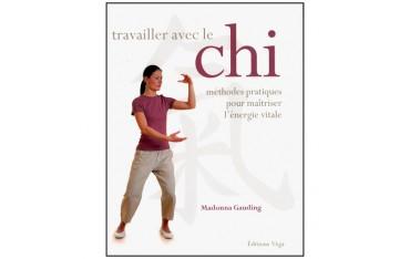 Travailler avec le Chi, méthodes pratiques pour maîtriser lénergie vitale - Madonna Gauding