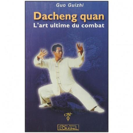 Dacheng Quan, l'art ultime du combat - Guo Guizhi