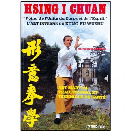 Hsing I Chuan, l'art interne du Kung-Fu Wushu - Georges Charles
