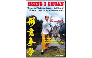 """Hsing I Chuan, """"Poing de l'Unité du Corps et de l'Esprit"""", l'art interne du Kung-Fu Wushu - Georges Charles"""