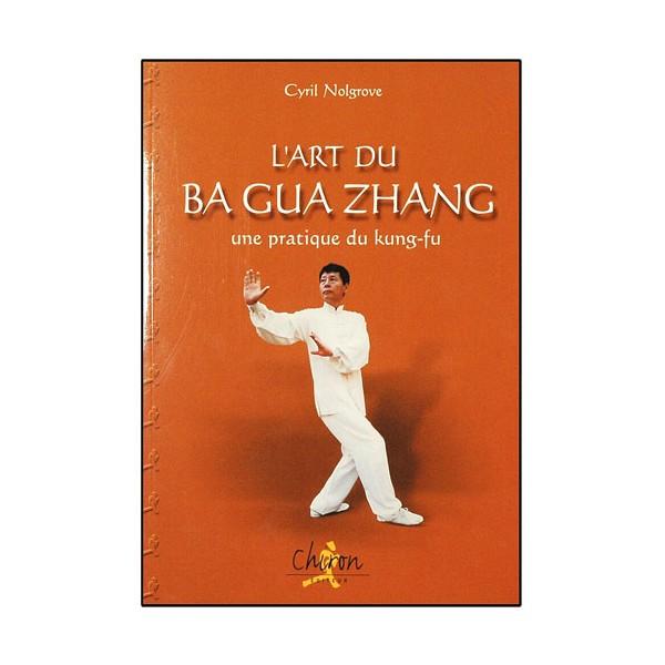 L'art du Ba Gua Zhang - Cyril Nolgrove