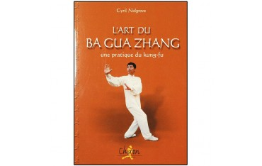 L'art du Ba Gua Zhang, une pratique du Kung-Fu - Cyril Nolgrove