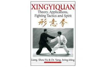Xingyiquan, theory, applications, fighting tactics and spirit - Dr Yang Jwing-Ming & Shou-Yu Liang