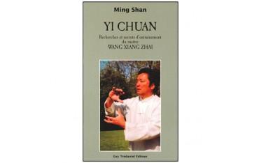 Yi Chuan, recherches et secrets d'entraînement du maître Wang Xiang Zhai - Ming Shan
