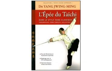 Taïchi-Chuan supérieur, l'épée du Taïchi dans le style Yang, fondamentaux, forme complète, applications - Dr Yang-Jwing-Ming