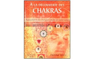 A la découverte des Chakras, rééquilibrez les énergies vitales de votre corps - Pauline Wills
