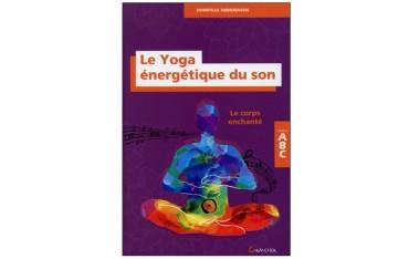 Le Yoga énérgétique du son, le corps enchanté, collection ABC - Domitille Debienassis