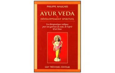 Ayur Veda et développement spirituel, les thérapeutiques védiques pour une guérison du corps, ... - Philippe Maugars