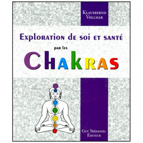 Exploration de soi et santé par les Chakras - Klausbernd Vollmar