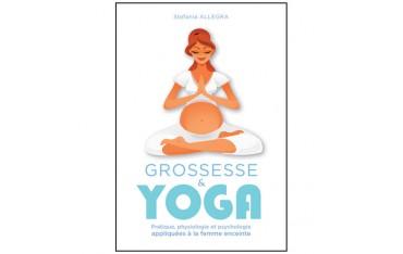 Grossesse & Yoga, pratique, physiologie et psychologie appliquées à la femme enceinte - Stefania Allegra