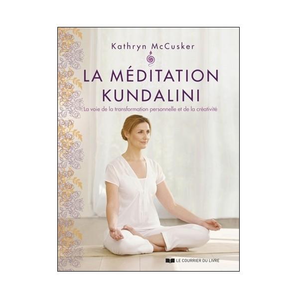 La Méditation Kundalini - Kathryn Mc Cusker