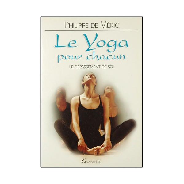 Le Yoga pour chacun, le dépassement de soi - Philippe de Méric