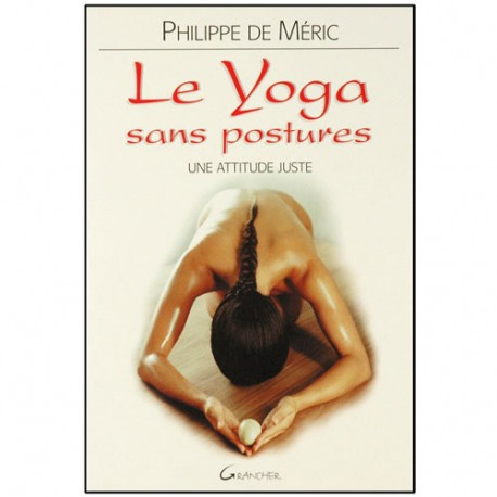 Le Yoga sans posture, une attitude juste - Philippe de Méric