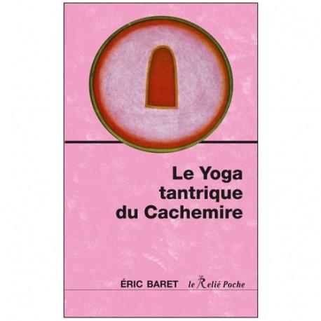 Le Yoga tantrique du cachemire - Eric Baret
