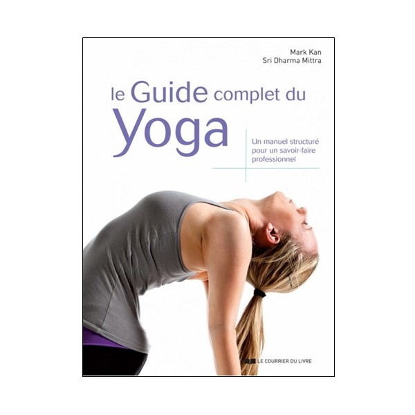 Le guide complet du Yoga - Mark Kan;Sri Dharma Mittra