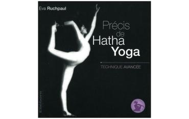 Précis de Hatha Yoga volume 3, technique avancée - Eva Ruchpaul