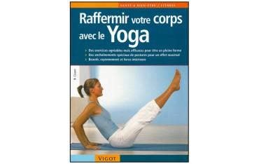 Raffermir votre corps avec le Yoga, une silhouette redessinée et un esprit apaisé - B. Cuson