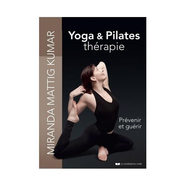 Yoga & Pilates thérapie Prévenir et guérir - Miranda Mattig Kumar