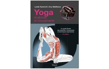 Yoga : Anatomie et mouvements (2ème édition) - Leslie Kaminoff & Amy Mathews