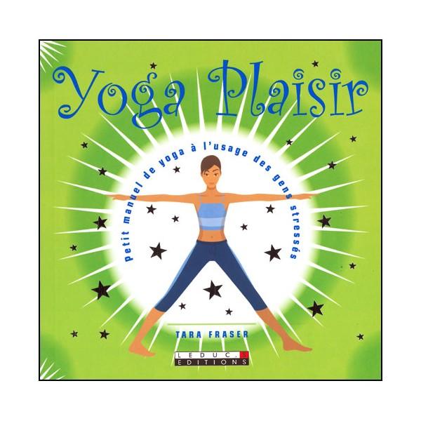 Yoga plaisir à l'usage des gens stressés - T Fraser