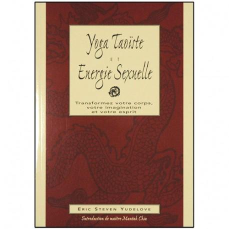 Yoga taoïste et énergie sexuelle - Eric Steven Yudelove