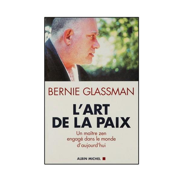 L'art de la paix, un M° Zen engagé ds le monde d'aujourd - B.Glassman