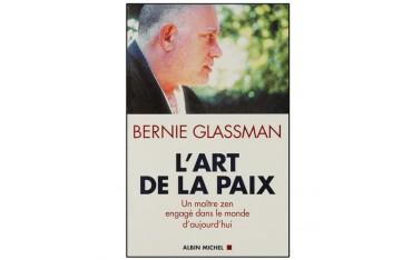 L'art de la paix, un maître zen engagé dans le monde d'aujourd'hui - Bernie Glassman
