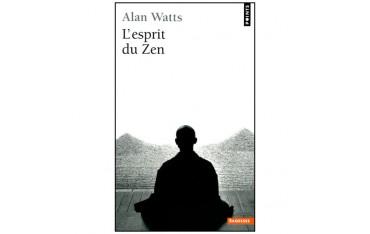L'esprit du Zen - Alan Watts