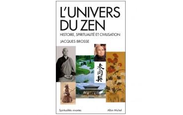 L'univers du Zen, histoire, spiritualité et civilisation - Jacques Brosse