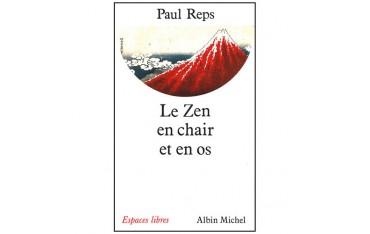 Le Zen en chair et en os - Paul Reps