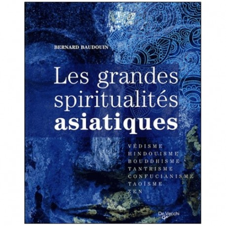 Les grandes spiritualités asiatiques - Bernard Baudouin