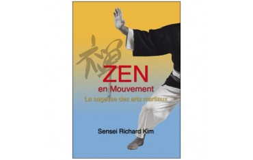 Zen en mouvement, la sagesse des arts martiaux - Richard Kim