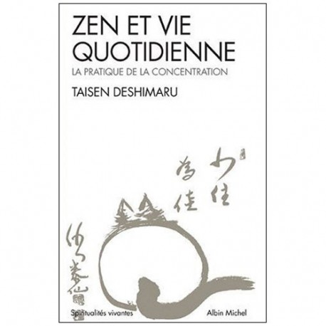 Zen et vie quotidienne, la prat. de la concentrat. - Taisen Deshimaru