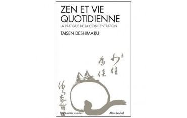Zen et vie quotidienne, la pratique de la concentration - Taisen Deshimaru