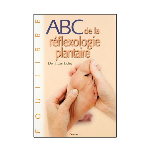 ABC de la réflexologie plantaire - Denis Lamboley