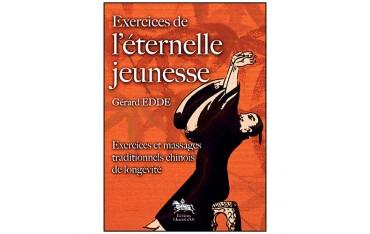 Exercices de l'éternelle jeunesse, exercices et massages traditionnels chinois de longévité - Gérard Edde