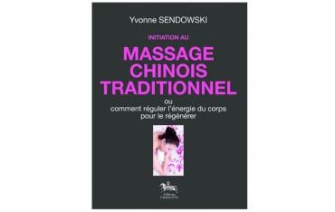 Initiation au massage chinois traditionnel, ou comment réguler nl'énergie du corps pour le régénérer - Yvonne Sendowski